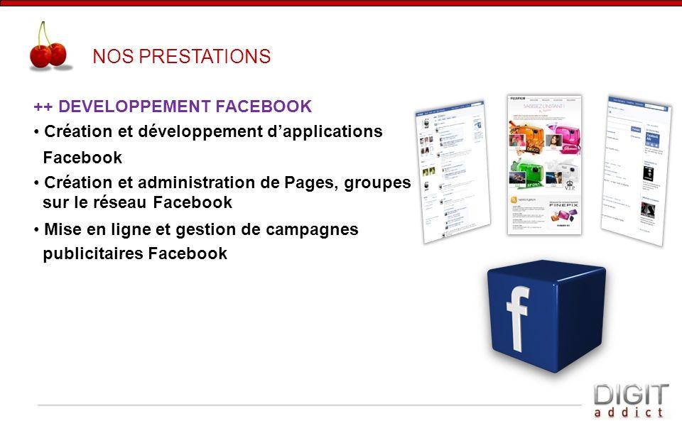 ++ DEVELOPPEMENT FACEBOOK Création et développement dapplications Facebook Création et administration de Pages, groupes sur le réseau Facebook Mise en