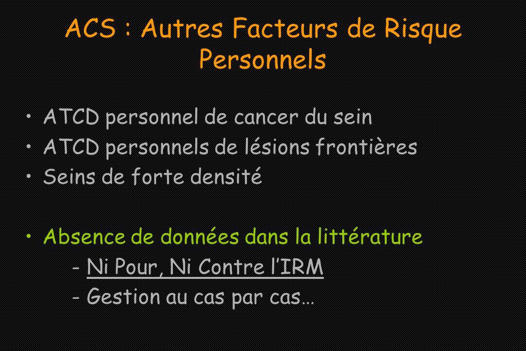 ACS : Autres Facteurs de Risque Personnels ATCD personnel de cancer du sein ATCD personnels de lésions frontières Seins de forte densité Absence de do