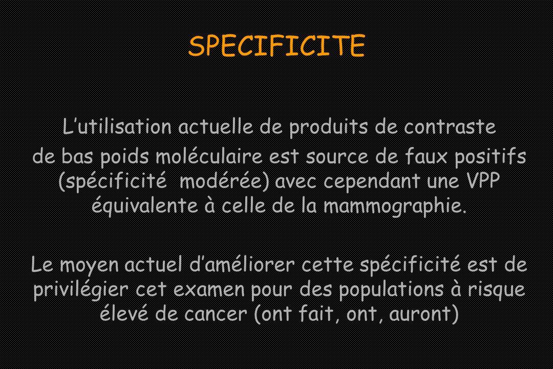 SPECIFICITE Lutilisation actuelle de produits de contraste de bas poids moléculaire est source de faux positifs (spécificité modérée) avec cependant u