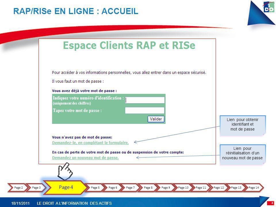 4 18/11/2011LE DROIT A L'INFORMATION DES ACTIFS RAP/RISe EN LIGNE : ACCUEIL Lien pour obtenir identifiant et mot de passe Lien pour réinitialisation d