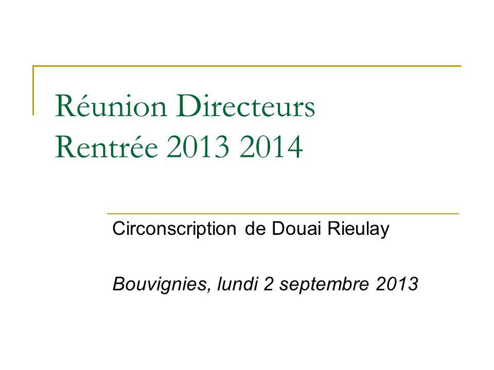 Réunion Directeurs Rentrée 2013 2014 Circonscription de Douai Rieulay Bouvignies, lundi 2 septembre 2013