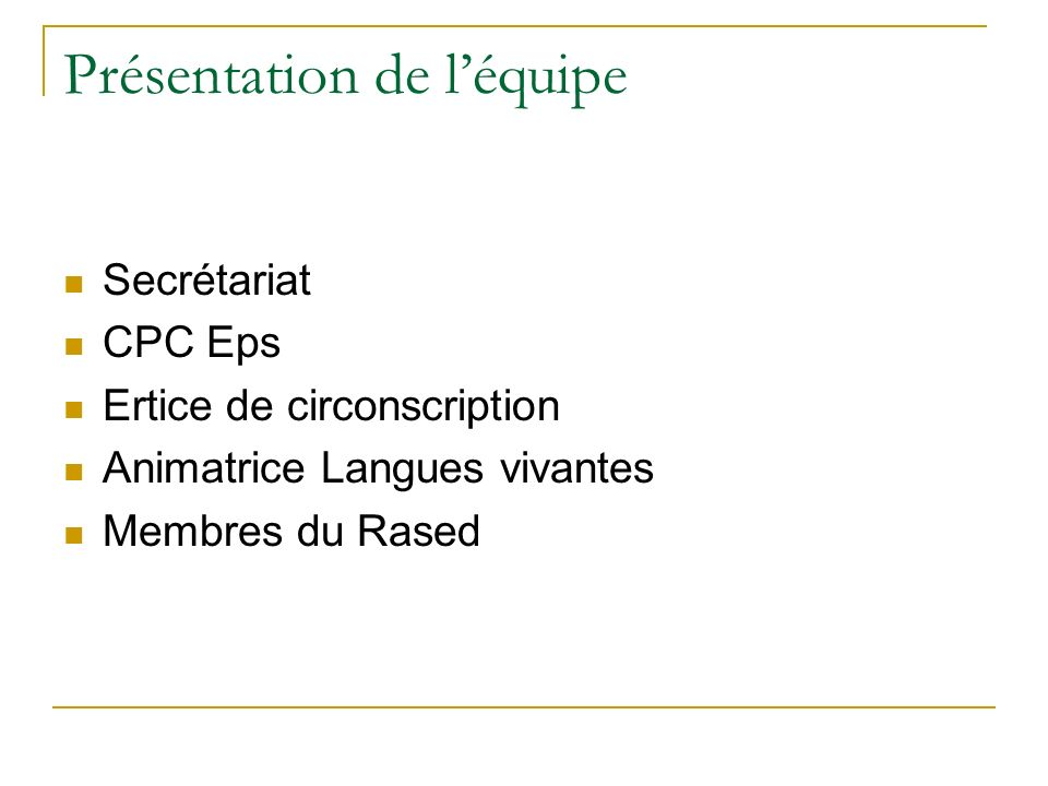 Présentation de léquipe Secrétariat CPC Eps Ertice de circonscription Animatrice Langues vivantes Membres du Rased