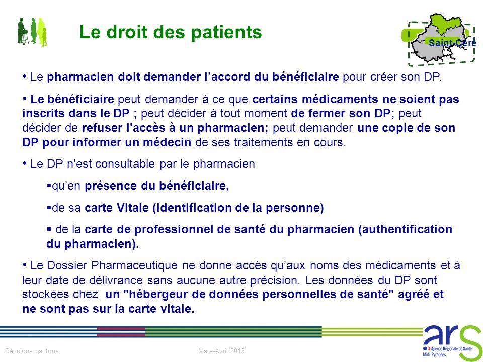 16 Réunions cantons Mars-Avril 2013 Saint-Céré Le droit des patients Le pharmacien doit demander laccord du bénéficiaire pour créer son DP. Le bénéfic