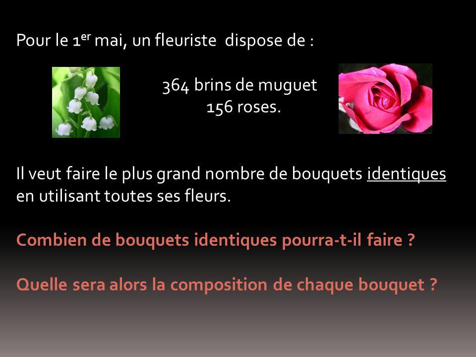Pour le 1 er mai, un fleuriste dispose de : 364 brins de muguet 156 roses.