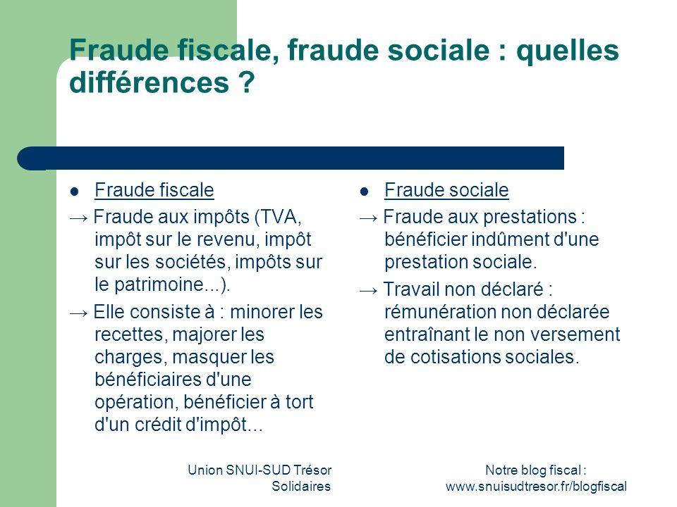Union SNUI-SUD Trésor Solidaires Notre blog fiscal : www.snuisudtresor.fr/blogfiscal Fraude fiscale, fraude sociale : quelles différences ? Fraude fis