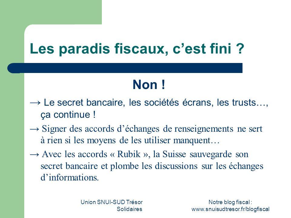 Union SNUI-SUD Trésor Solidaires Notre blog fiscal : www.snuisudtresor.fr/blogfiscal Les paradis fiscaux, cest fini ? Non ! L e secret bancaire, les s