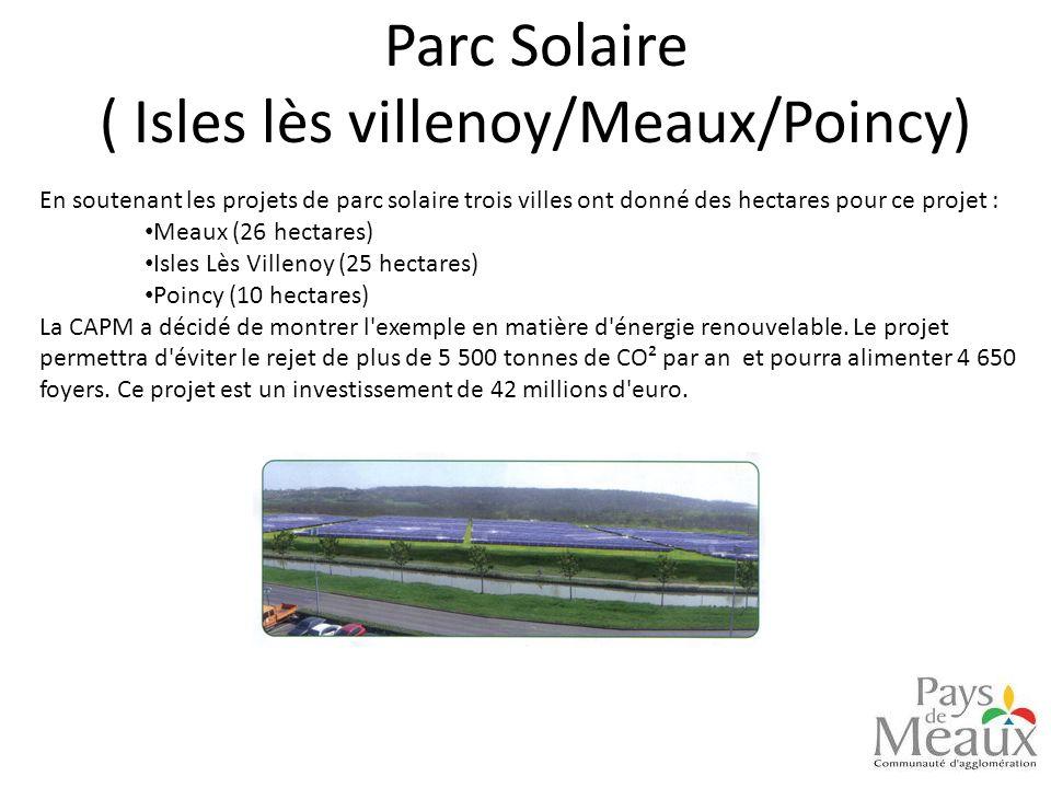Parc Solaire ( Isles lès villenoy/Meaux/Poincy) En soutenant les projets de parc solaire trois villes ont donné des hectares pour ce projet : Meaux (2