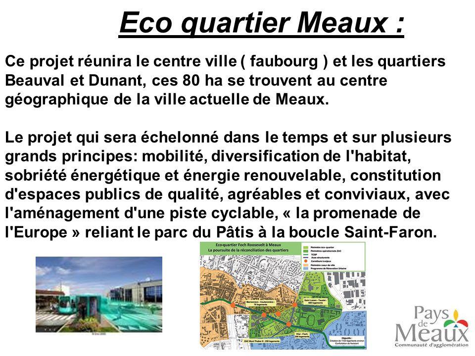 Eco quartier Meaux : Ce projet réunira le centre ville ( faubourg ) et les quartiers Beauval et Dunant, ces 80 ha se trouvent au centre géographique d