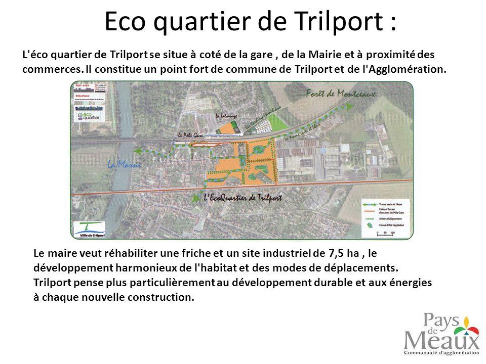 Eco quartier de Trilport : Le maire veut réhabiliter une friche et un site industriel de 7,5 ha, le développement harmonieux de l'habitat et des modes
