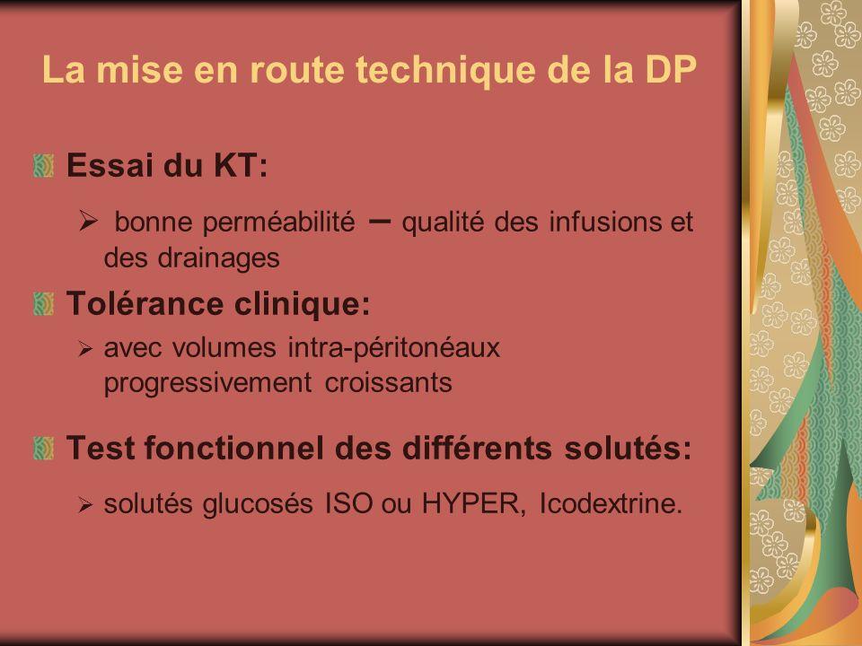La mise en route technique de la DP Essai du KT: bonne perméabilité – qualité des infusions et des drainages Tolérance clinique: avec volumes intra-pé