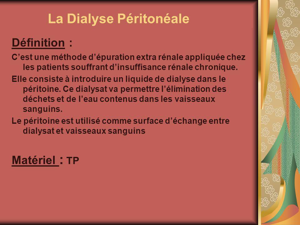 La Dialyse Péritonéale Définition : Cest une méthode dépuration extra rénale appliquée chez les patients souffrant dinsuffisance rénale chronique. Ell