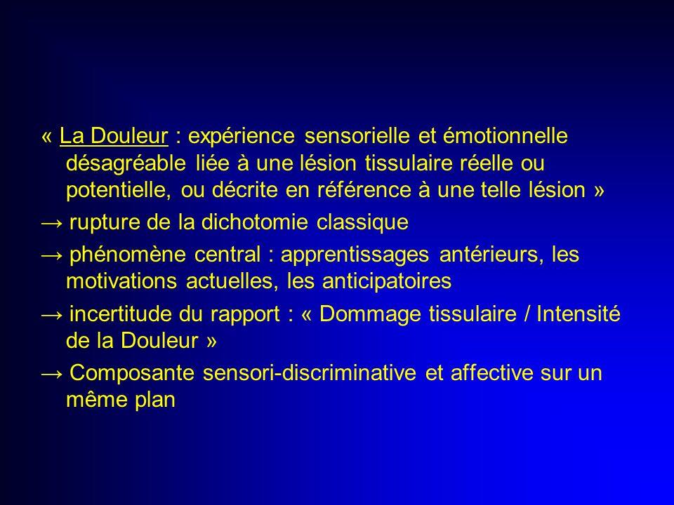 « La Douleur : expérience sensorielle et émotionnelle désagréable liée à une lésion tissulaire réelle ou potentielle, ou décrite en référence à une te