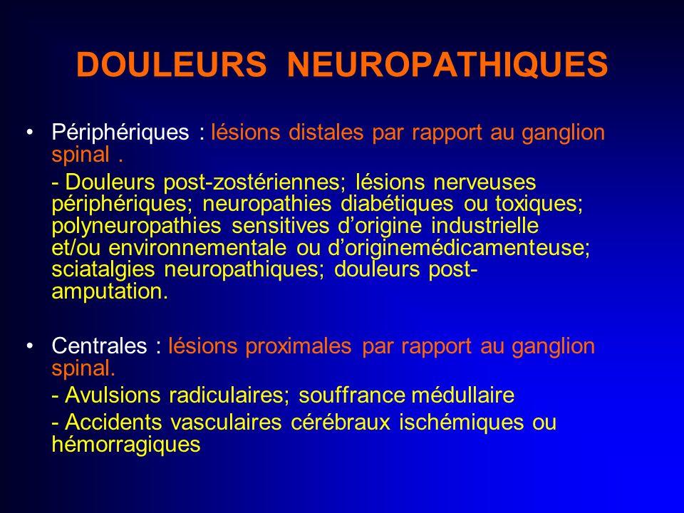 DOULEURS NEUROPATHIQUES Périphériques : lésions distales par rapport au ganglion spinal. - Douleurs post-zostériennes; lésions nerveuses périphériques