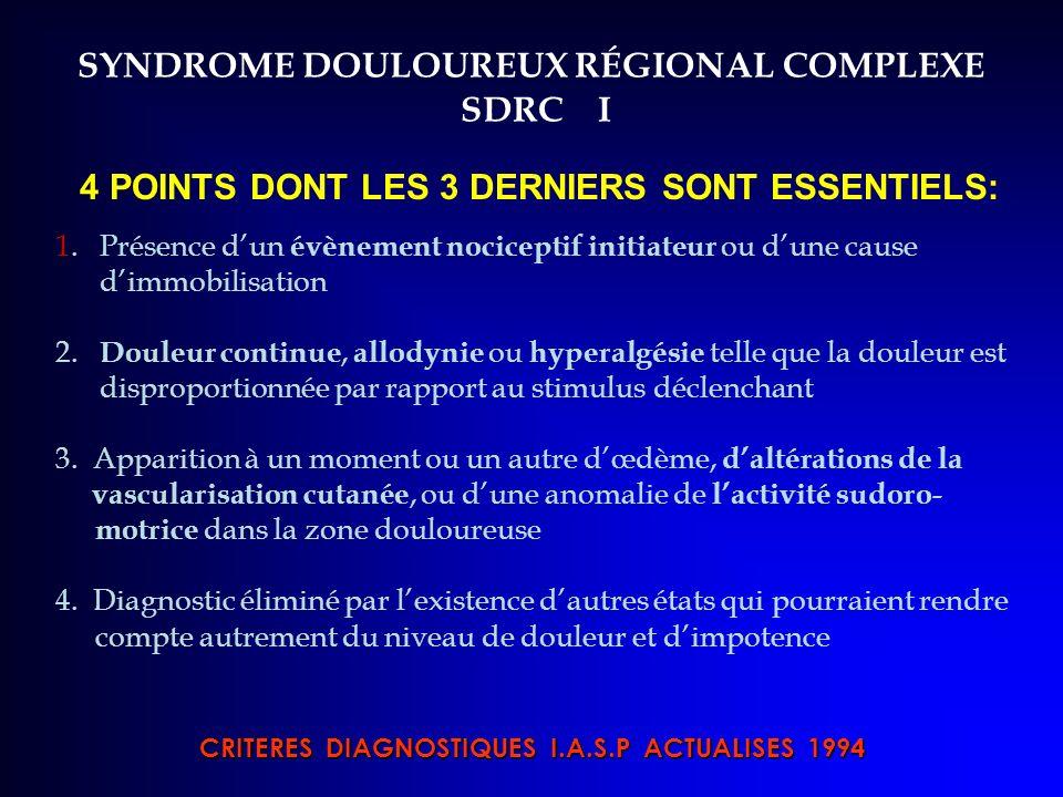 SYNDROME DOULOUREUX RÉGIONAL COMPLEXE SDRC I 4 POINTS DONT LES 3 DERNIERS SONT ESSENTIELS: 1. Présence dun évènement nociceptif initiateur ou dune cau
