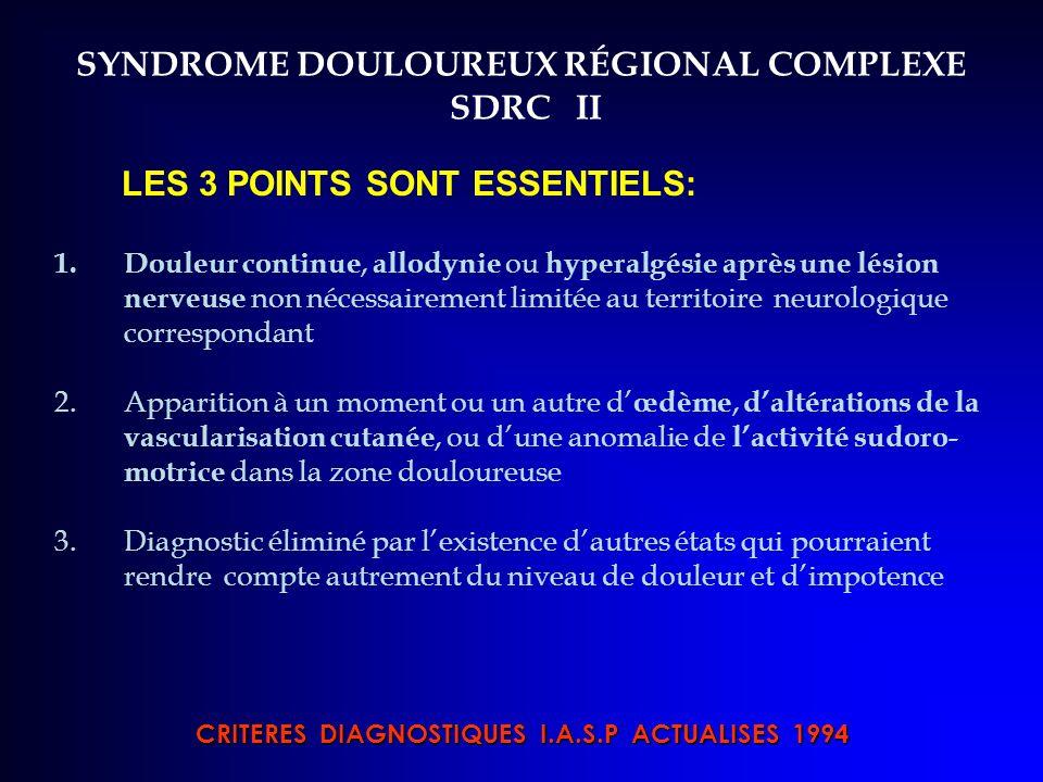 SYNDROME DOULOUREUX RÉGIONAL COMPLEXE SDRC II LES 3 POINTS SONT ESSENTIELS: 1.Douleur continue, allodynie ou hyperalgésie après une lésion nerveuse no