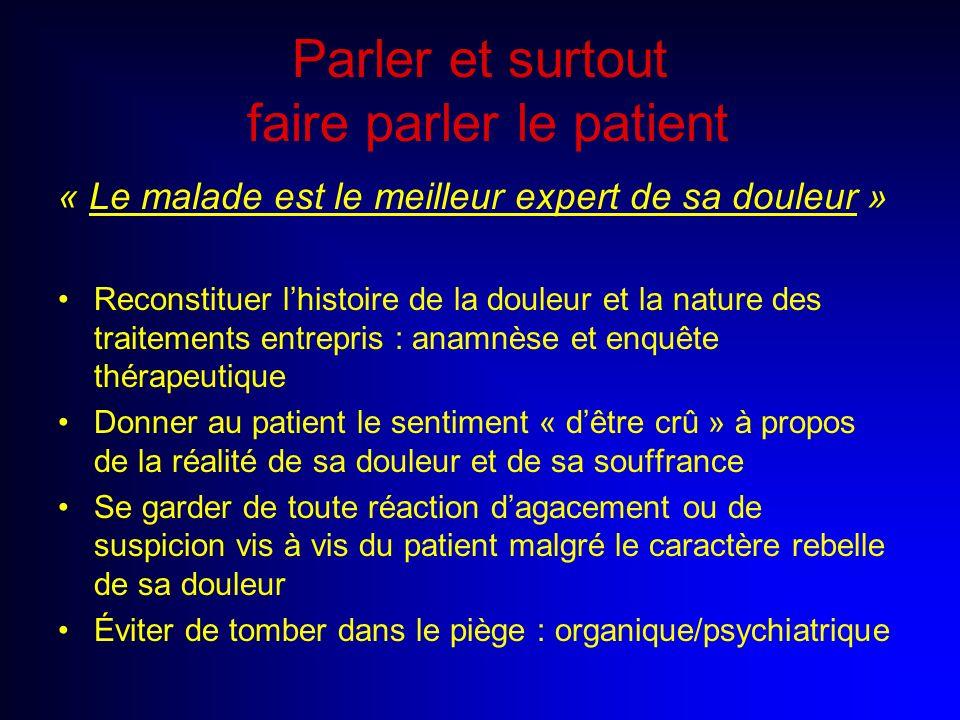 Parler et surtout faire parler le patient « Le malade est le meilleur expert de sa douleur » Reconstituer lhistoire de la douleur et la nature des tra