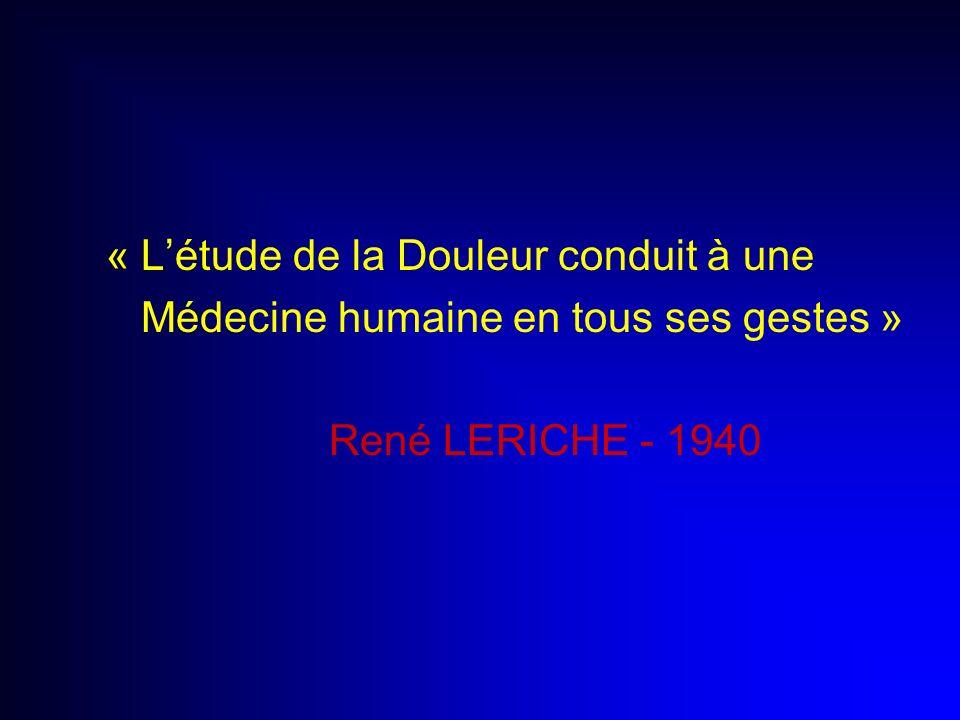 « Létude de la Douleur conduit à une Médecine humaine en tous ses gestes » René LERICHE - 1940