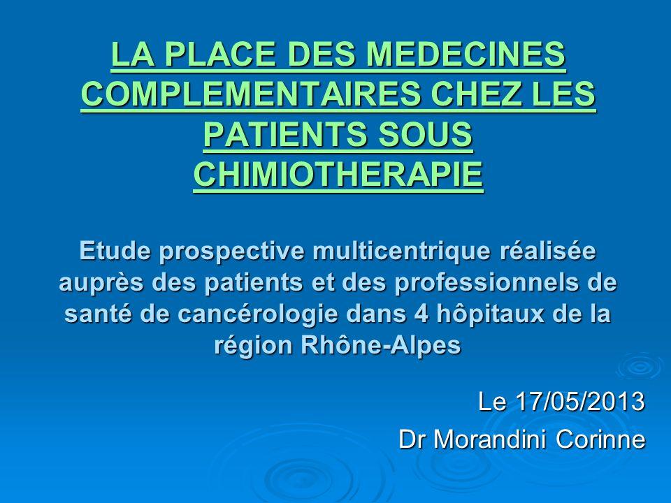 LA PLACE DES MEDECINES COMPLEMENTAIRES CHEZ LES PATIENTS SOUS CHIMIOTHERAPIE Etude prospective multicentrique réalisée auprès des patients et des prof