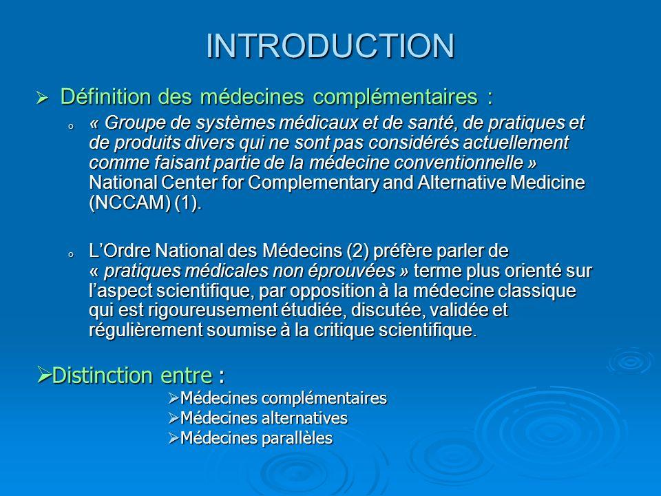 INTRODUCTION Définition des médecines complémentaires : Définition des médecines complémentaires : o « Groupe de systèmes médicaux et de santé, de pra