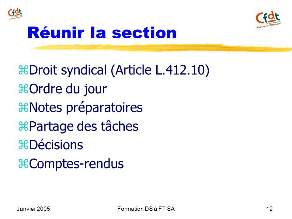 Janvier 2005Formation DS à FT SA12 Réunir la section z Droit syndical (Article L.412.10) z Ordre du jour z Notes préparatoires z Partage des tâches z