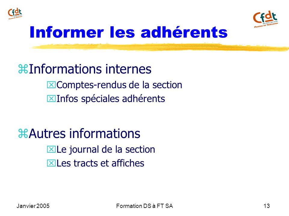 Janvier 2005Formation DS à FT SA13 Informer les adhérents z Informations internes x Comptes-rendus de la section x Infos spéciales adhérents z Autres