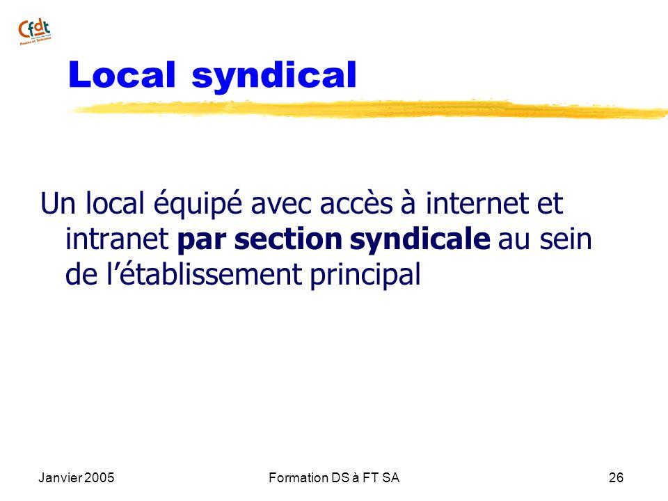 Janvier 2005Formation DS à FT SA26 Local syndical Un local équipé avec accès à internet et intranet par section syndicale au sein de létablissement pr