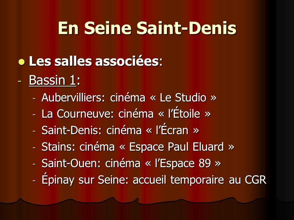 En Seine Saint-Denis Les salles associées: Les salles associées: - Bassin 1: - Aubervilliers: cinéma « Le Studio » - La Courneuve: cinéma « lÉtoile »