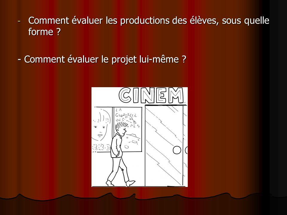 - Comment évaluer les productions des élèves, sous quelle forme ? - Comment évaluer le projet lui-même ?
