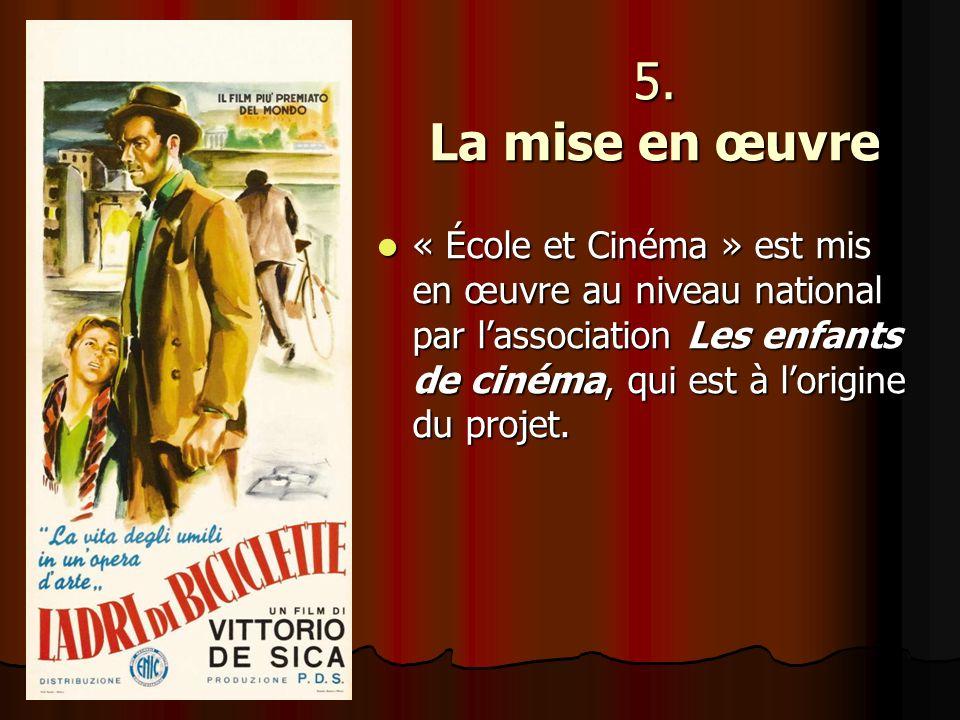 5. La mise en œuvre « École et Cinéma » est mis en œuvre au niveau national par lassociation Les enfants de cinéma, qui est à lorigine du projet. « Éc