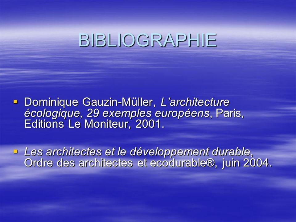 BIBLIOGRAPHIE Dominique Gauzin-Müller, Larchitecture écologique, 29 exemples européens, Paris, Editions Le Moniteur, 2001.