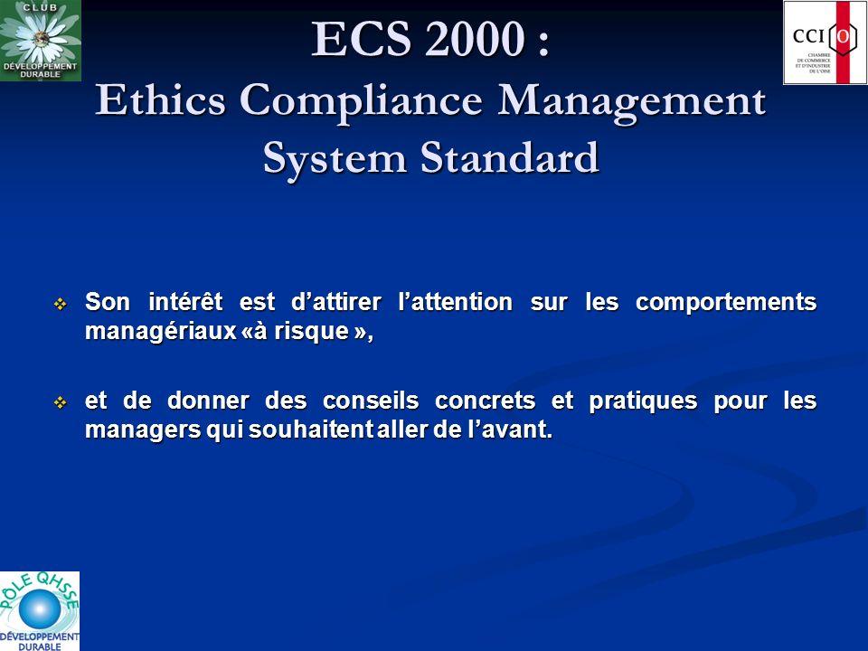 ECS 2000 : Ethics Compliance Management System Standard Son intérêt est dattirer lattention sur les comportements managériaux «à risque », Son intérêt