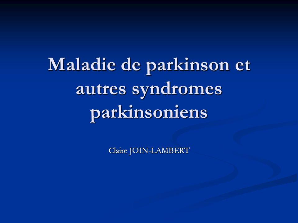 Maladie de parkinson et autres syndromes parkinsoniens Claire JOIN-LAMBERT