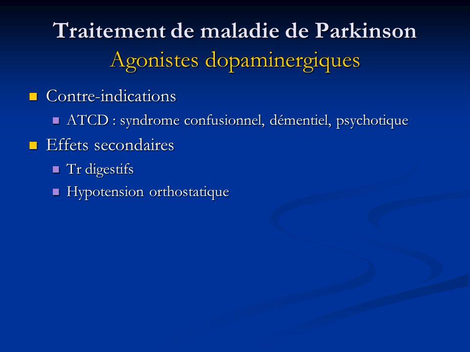 Traitement de maladie de Parkinson Agonistes dopaminergiques Contre-indications Contre-indications ATCD : syndrome confusionnel, démentiel, psychotiqu