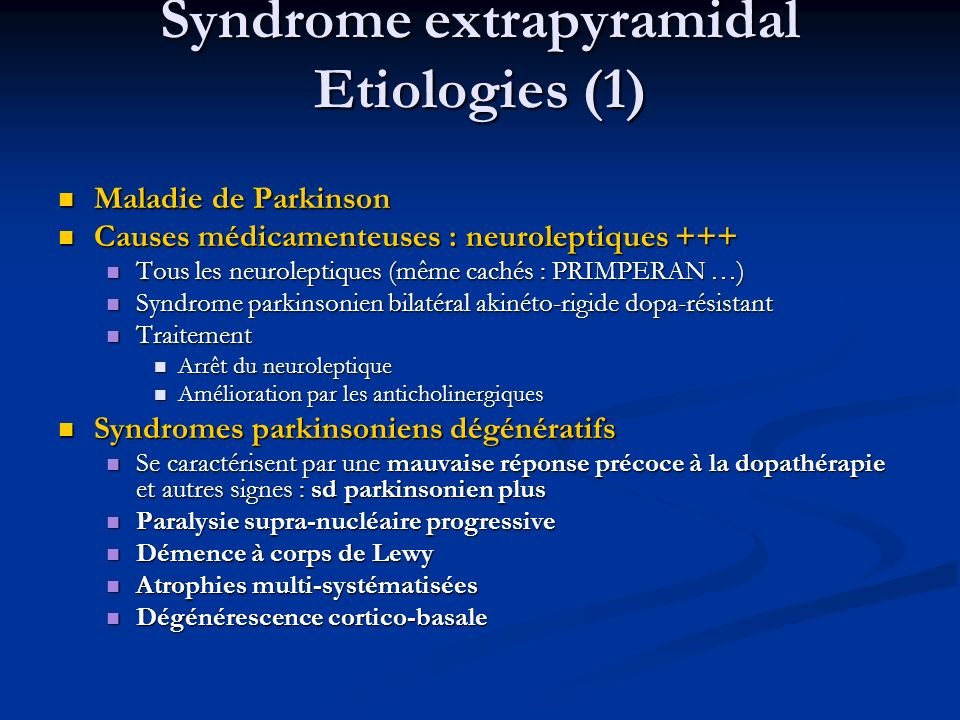 Syndrome extrapyramidal Etiologies (2) Métabolique Métabolique Maladie de Wilson Maladie de Wilson Vasculaire : états lacunaires Vasculaire : états lacunaires Tumoraux Tumoraux Post-traumatiques Post-traumatiques