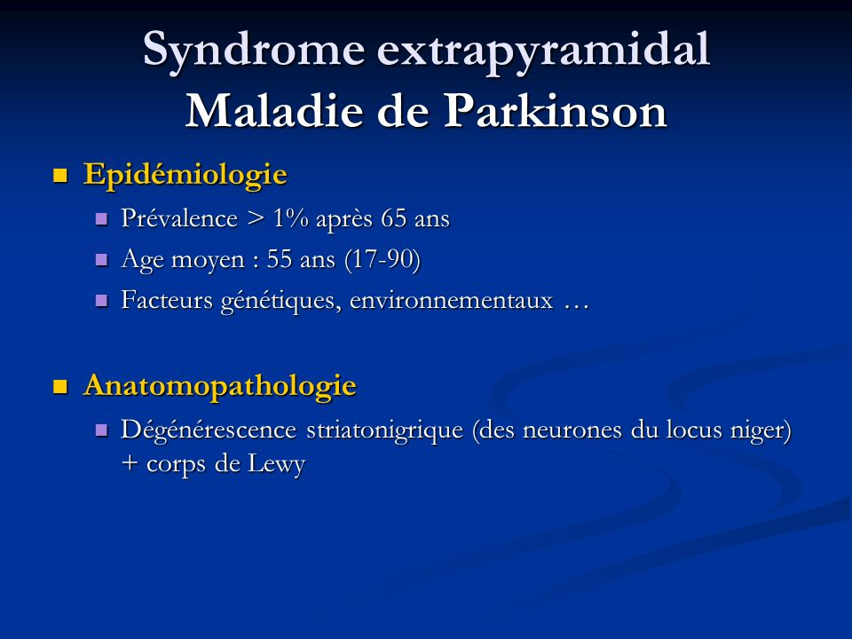 Syndrome extrapyramidal Maladie de Parkinson Epidémiologie Epidémiologie Prévalence > 1% après 65 ans Prévalence > 1% après 65 ans Age moyen : 55 ans