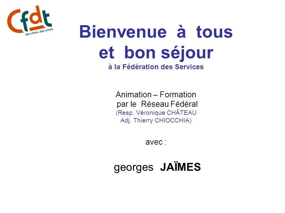 Bienvenue à tous et bon séjour à la Fédération des Services Animation – Formation par le Réseau Fédéral (Resp. Véronique CHÂTEAU Adj. Thierry CHIOCCHI