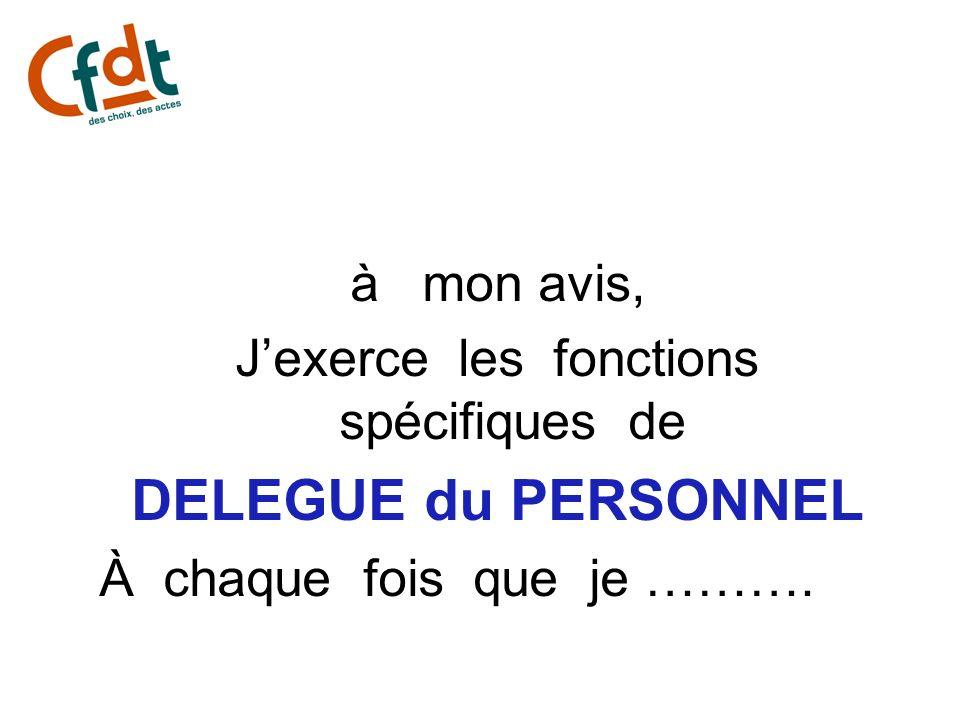 à mon avis, Jexerce les fonctions spécifiques de DELEGUE du PERSONNEL À chaque fois que je ……….