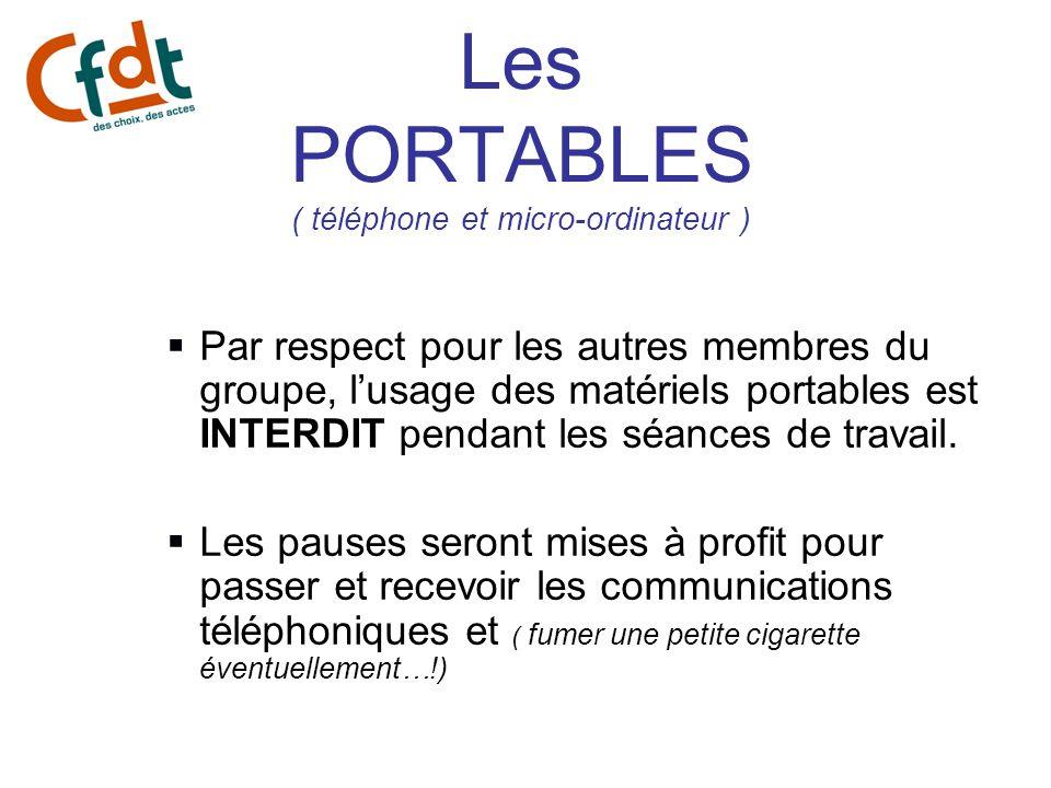 Les PORTABLES ( téléphone et micro-ordinateur ) Par respect pour les autres membres du groupe, lusage des matériels portables est INTERDIT pendant les