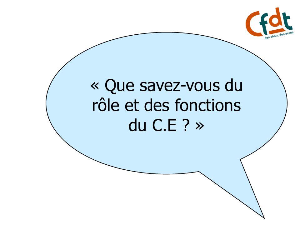 « Que savez-vous du rôle et des fonctions du C.E ? »
