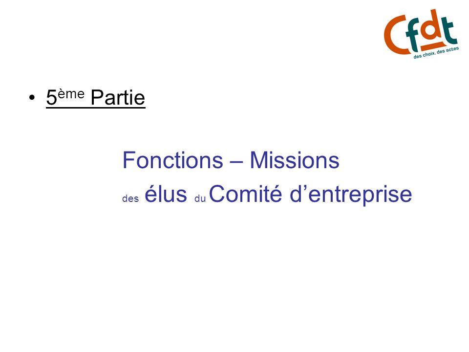 5 ème Partie Fonctions – Missions des élus du Comité dentreprise