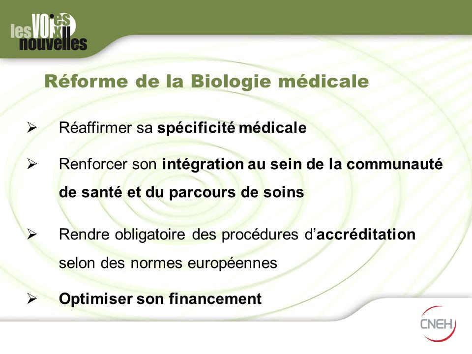 Réforme de la Biologie médicale Réaffirmer sa spécificité médicale Renforcer son intégration au sein de la communauté de santé et du parcours de soins