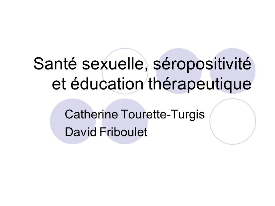 Santé sexuelle, séropositivité et éducation thérapeutique Catherine Tourette-Turgis David Friboulet