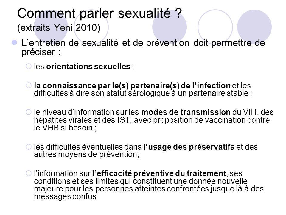 Comment parler sexualité ? (extraits Yéni 2010) Lentretien de sexualité et de prévention doit permettre de préciser : les orientations sexuelles ; la