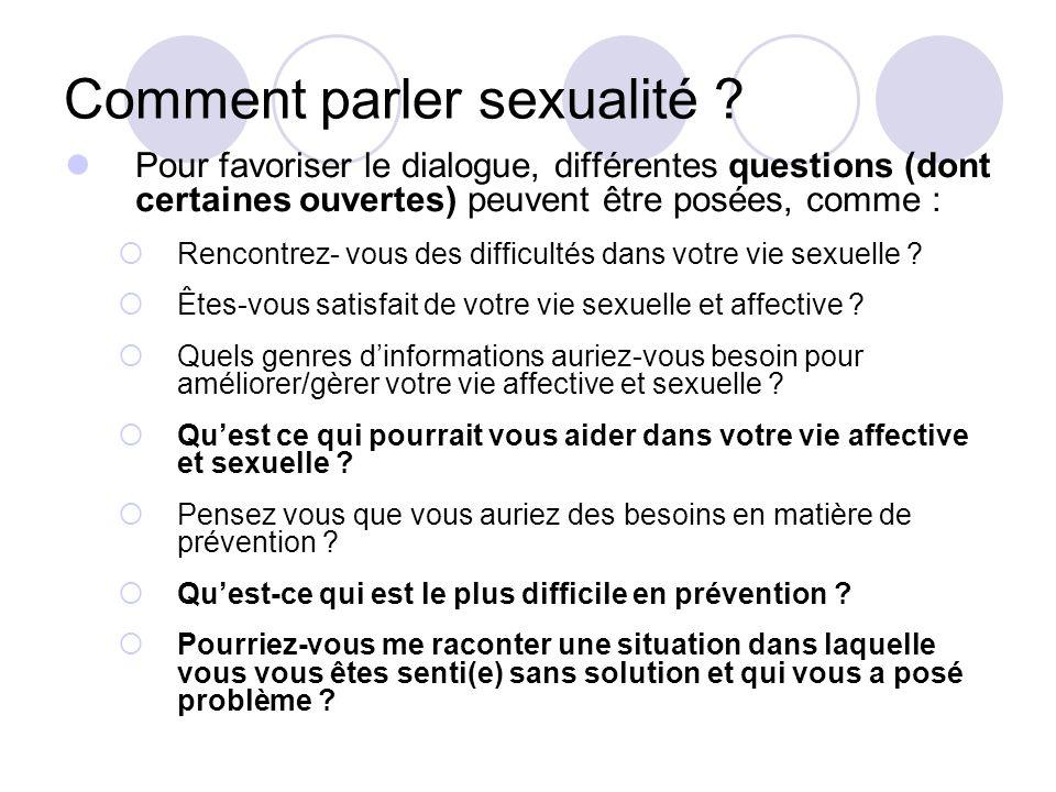 Comment parler sexualité ? Pour favoriser le dialogue, différentes questions (dont certaines ouvertes) peuvent être posées, comme : Rencontrez- vous d