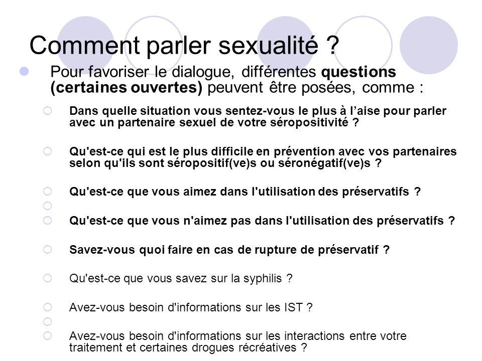 Comment parler sexualité ? Pour favoriser le dialogue, différentes questions (certaines ouvertes) peuvent être posées, comme : Dans quelle situation v