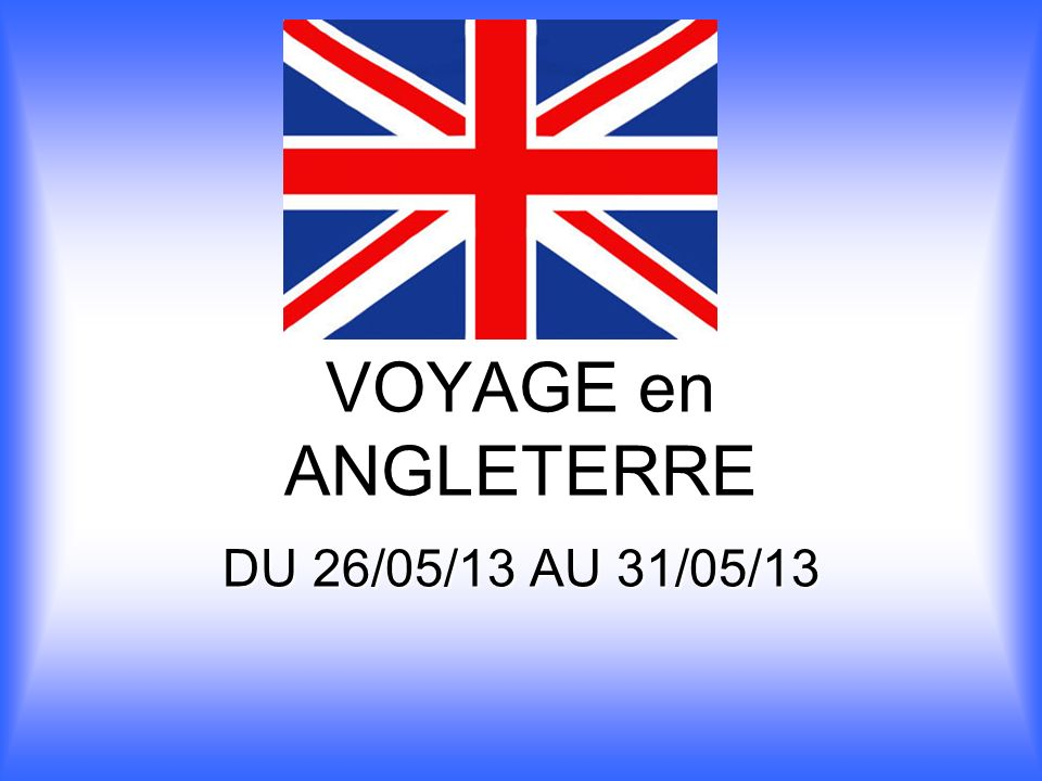 VOYAGE en ANGLETERRE DU 26/05/13 AU 31/05/13