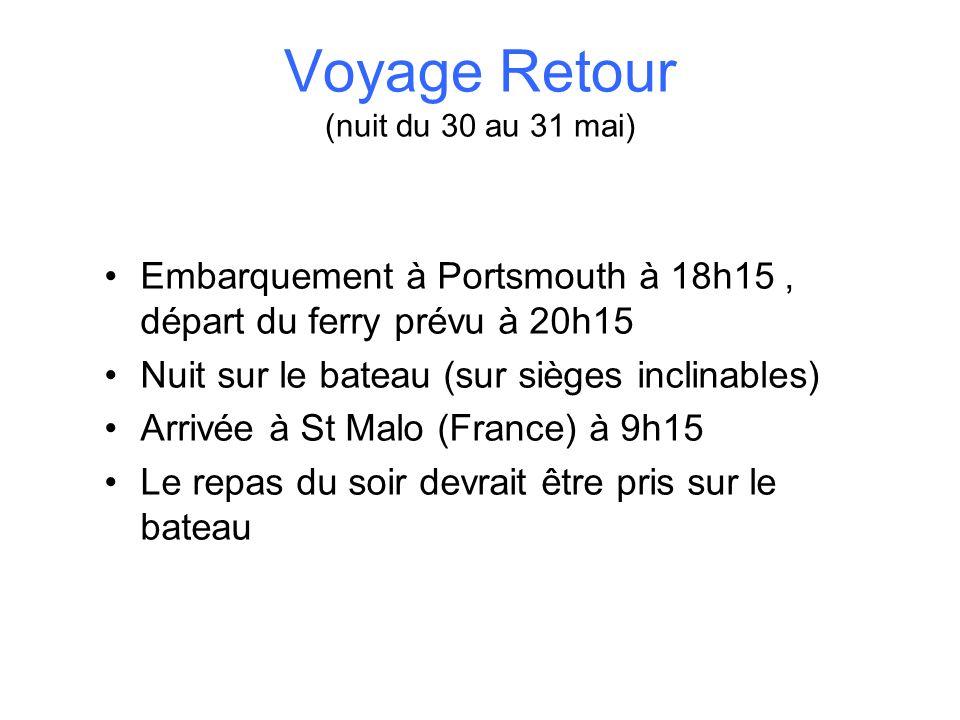 Voyage Retour (nuit du 30 au 31 mai) Embarquement à Portsmouth à 18h15, départ du ferry prévu à 20h15 Nuit sur le bateau (sur sièges inclinables) Arri