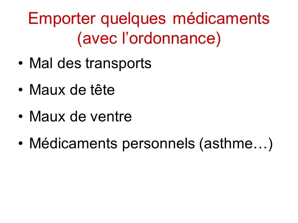 Emporter quelques médicaments (avec lordonnance) Mal des transports Maux de tête Maux de ventre Médicaments personnels (asthme…)