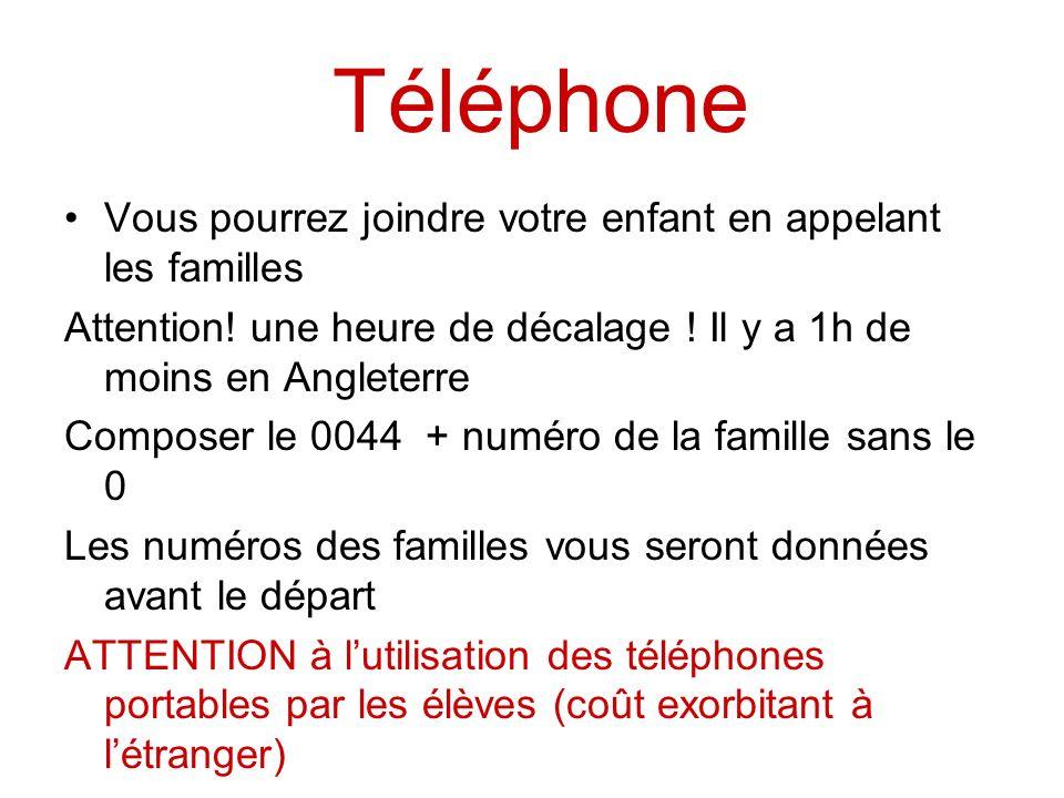 Téléphone Vous pourrez joindre votre enfant en appelant les familles Attention! une heure de décalage ! Il y a 1h de moins en Angleterre Composer le 0