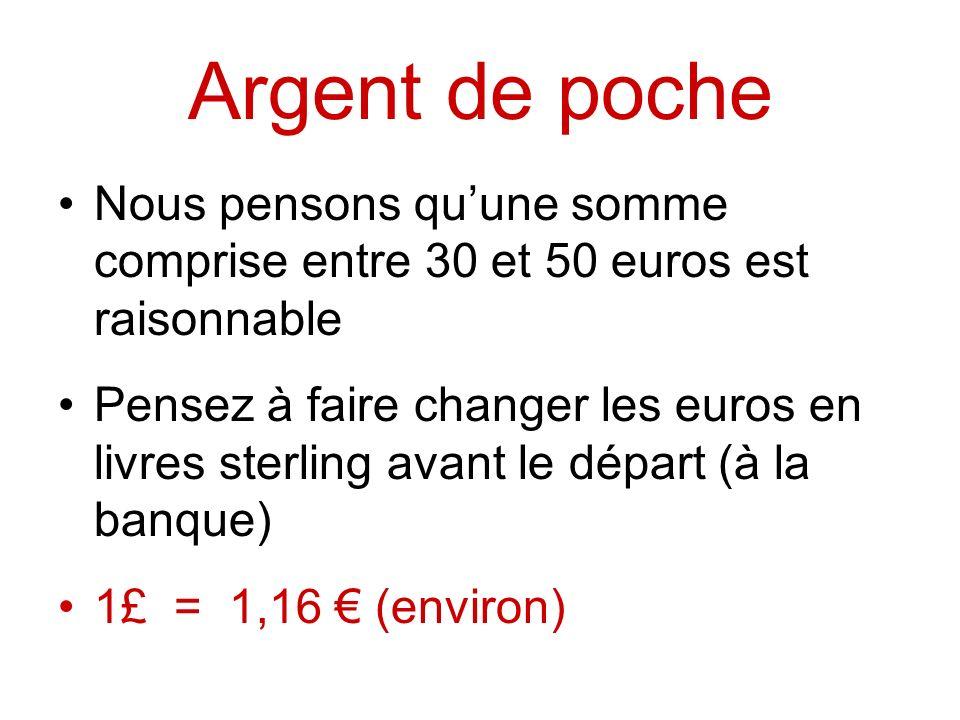 Argent de poche Nous pensons quune somme comprise entre 30 et 50 euros est raisonnable Pensez à faire changer les euros en livres sterling avant le dé